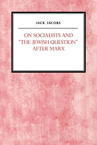 On Socialists and The Jewish Question After Marx (Reappraisals in Jewish Social and Intellectual History) (Jack Jacobs)