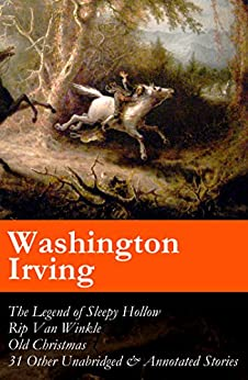 The Legend of Sleepy Hollow + Rip Van Winkle + Old Christmas + 31 Other Unabridged & Annotated Stories (The Sketch Book of Geoffrey Crayon, Gent.) par [Irving, Washington]