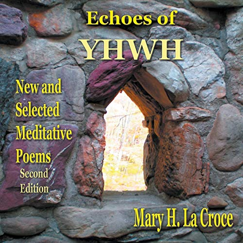 Echoes of YHWH: New and Selected Meditative Poems por Mary H. La Croce