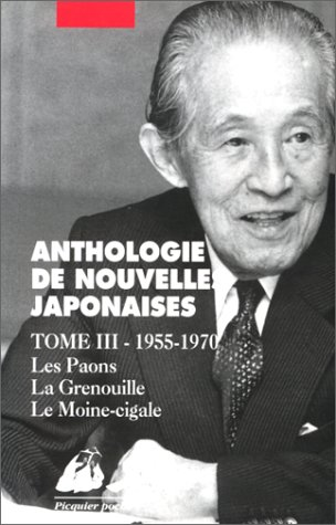 ANTHOLOGIE DE NOUVELLES JAPONAISES. Tome 3, 1955-1970, Les paons, la grenouille, le moine-cigale