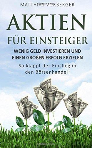 Aktien für Einsteiger: Wenig Geld investieren und einen großen Erfolg erzielen - So klappt der Einstieg in den Börsenhandel!