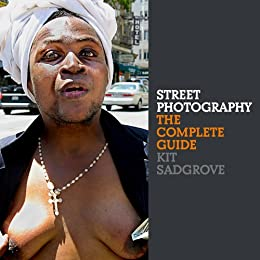 Street Photography: The Complete Guide by [Sadgrove, Kit]