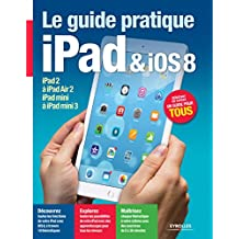 Le guide pratique iPad et iOS 8: Pour tous les iPad à partir de l'iPad 2 - Débutant ou expert, un guide pour tous