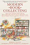 Modern Book Collecting - A Basic Guide to All Aspects of Book Collecting: What to Collect, Who to Buy From, Auctions, Bibliographies, Care, Fakes and Forgeries, Investments, D