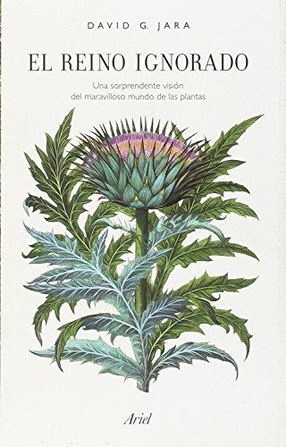 El reino ignorado: Una sorprendente visión del maravilloso mundo de las plantas (Ariel) por David González Jara