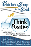 Chicken Soup for the Soul: Think Positive: 101 Inspirational Stories about Counting Your Blessings and Having a Positive Attitude (English Edition)