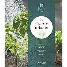 Huerto urbano (Larousse - Libros Ilustrados/ Prácticos - Ocio Y Naturaleza - Jardinería)