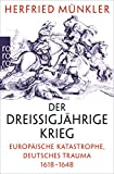 Der Dreißigjährige Krieg: Europäische Katastrophe, deutsches Trauma 1618 – 1648