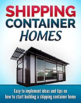 Shipping container homes easy to implement ideas and tips for Building a house where to start