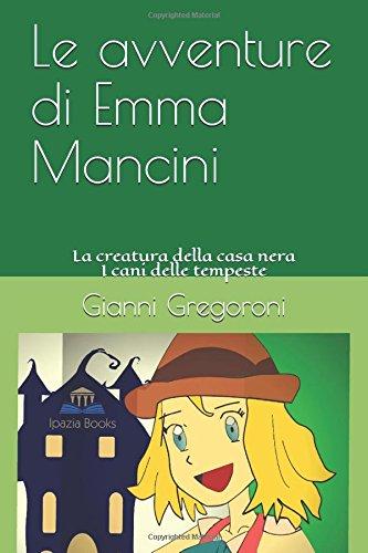 Le avventure di Emma Mancini: La creatura della casa nera - I cani delle tempeste