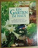 Ein Garten im Haus - die 300 schönsten Zimmerpflanzen mit Tips zu Auswahl und Pflege.