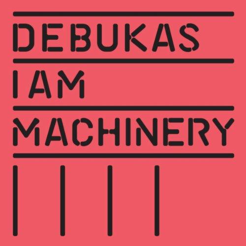 I Am Machinery