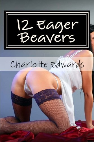 12 Eager Beavers: An Erotic Collection by C J Edwards (2014-01-25)