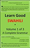 Learn Good Swahili: Volume 1 of 3: A Step-by-Step Complete Grammar (English Edition)