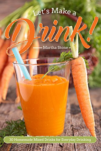 Let's Make a Drink!: 30 Homemade Mixed Drinks for Everyday Drinking (English Edition) (Powdered Mix Drink)