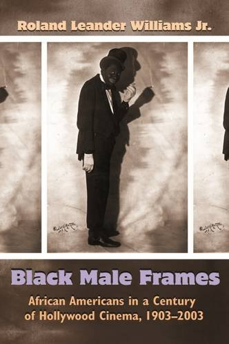 Black Male Frames: African Americans in a Century of Hollywood Cinema, 1903-2003 (Television and Popular Culture) by Roland Leander Williams Jr. (2014-12-30) par Roland Leander Williams Jr.