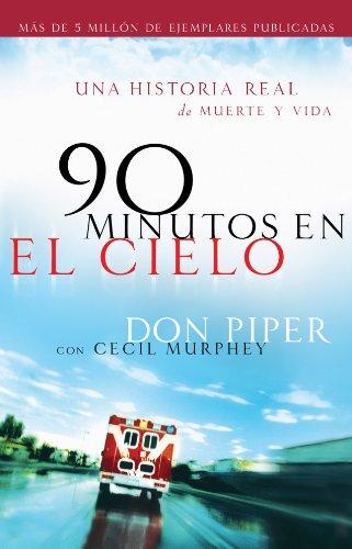 90 minutos en el cielo: Una historia real de Vida y Muerte por Don Piper