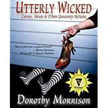 Utterly Wicked: Curses. Hexes & Other Unsavory Notions by Morrison. Dorothy ( 2007 ) Paperback