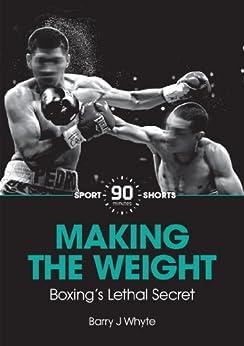 Descargar Epub Gratis Making the Weight: Boxing's Lethal Secret (90 Minutes Shorts Book 2)