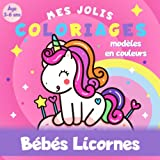 Bébés Licornes - Mes jolis coloriages - Âge 3 à 6 ans - Modèles en couleurs: Livre coloriage licorne pour enfant