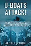 U-Boats Attack!: The Battle of the Atlantic Witnessed by the Wolf Packs