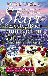 Das ultimative isländische Skyr Rezepte Buch zum Backen: Die 66 abwechslungsreichsten Skyr Backrezepte für leckere Kuchen, Torten, Brot und Gebäck; plus 33 Rezepte zum Abnehmen mit Skyr