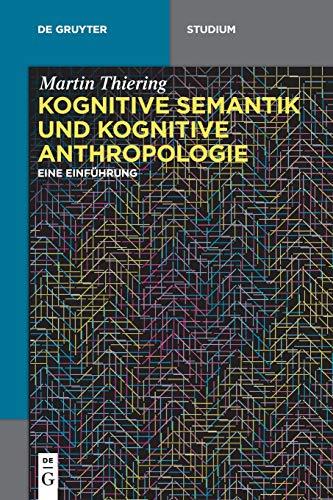 Kognitive Semantik und Kognitive Anthropologie: Eine Einführung (De Gruyter Studium)