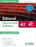 Edexcel A2 Government & Politics Student Unit Guide New Edition: Unit 4C Updated: Governing the USA (Edexcel A2 Students Book)