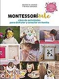 Montessorízate. Libro de actividades para disfrutar y conectar en familia: Libro de actividades para disfrutar y conectar en familia (Embarazo, bebé y niño)