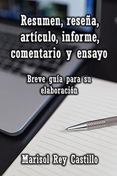 Resumen, reseña, artículo, informe, comentario y ensayo. Breve guía para su elaboración. de [Castillo, Marisol Rey]