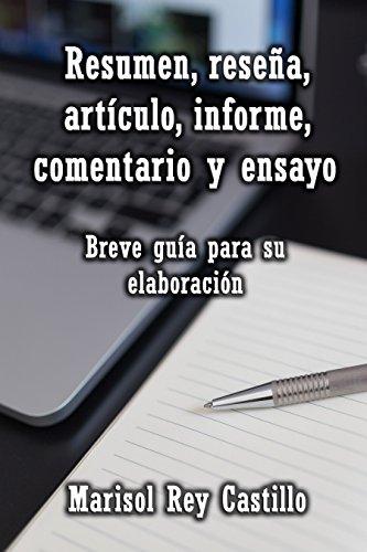 Resumen, reseña, artículo, informe, comentario y ensayo. Breve guía para su elaboración. por Marisol Rey Castillo