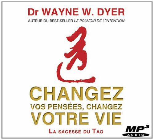 Changez vos pensées, changez votre vie : La sagesse du Tao (1CD audio MP3)