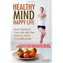 Healthy Mind Happy Life: Stay Happy in Your Life with the Healthy Mind Cookbook by Martha Stone (2015-08-10)