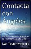 Contacta con Ángeles: Las Siete Técnicas Angélicas que Trasformarán tu Vida