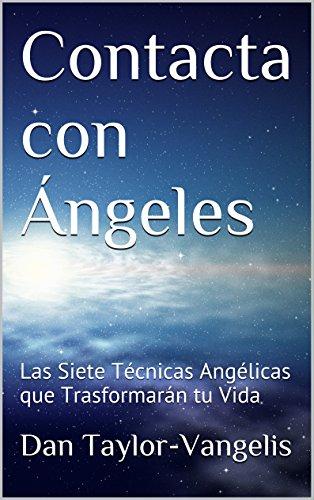 Contacta con Ángeles: Las Siete Técnicas Angélicas que Trasformarán tu Vida por Dan Taylor-Vangelis