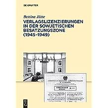 Verlagslizenzierungen in der Sowjetischen Besatzungszone (1945-1949) (Archiv für Geschichte des Buchwesens – Studien, Band 8)