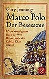 Marco Polo: Der Besessene. Roman.   Von Venedig zum Dach der Welt / Im Land des Kubilai Khan - Gary Jennings