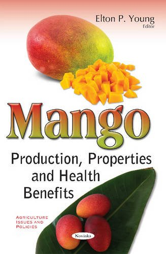 Mango: Production, Properties & Health Benefits (Agriculture Issues Policies Se)
