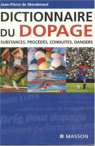 Dictionnaire du dopage : Substance, procédés, conduites, dangers