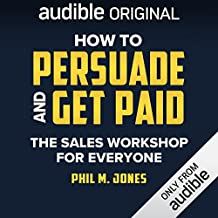 How to Persuade and Get Paid: The Sales Workshop for Everyone
