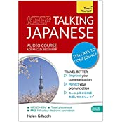 Keep Talking Japanese Audio Course - Ten Days to Confidence: (Audio Pack) Advanced Beginner's Guide to Speaking and Understanding with Confidence (Teach Yourself: Keep Talking)