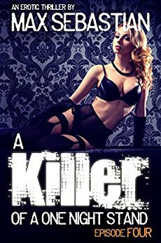 A Killer of a One Night Stand: Episode 4 (The Erotic Serial Mystery Thriller) by [Sebastian, Max]