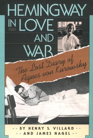 Hemingway in Love and War: Lost Diary of Agnes Von Kurowsky, Her Letters and Correspondence of Ernest Hemingway por Henry S. Villard