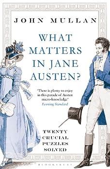 What Matters in Jane Austen?: Twenty Crucial Puzzles Solved by [Mullan, John]