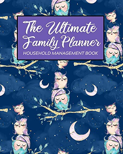 The Ultimate Family Planner Household Management Book: Night Sky Navy Cute Owl Family Bird Mom Tracker |  Calendar Contacts Password | School Medical ... Budget Expenses  |  Mothers Day Gift (Knapp Amy Planner Family)