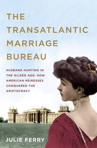 the-transatlantic-marriage-bureau-husband-hunting-in-the-gilded-age-how-american-heiresses-conquered