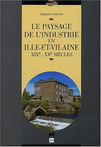 Le paysage de l'industrie en Ille-et-Vilaine : XIXe-XXe siècles