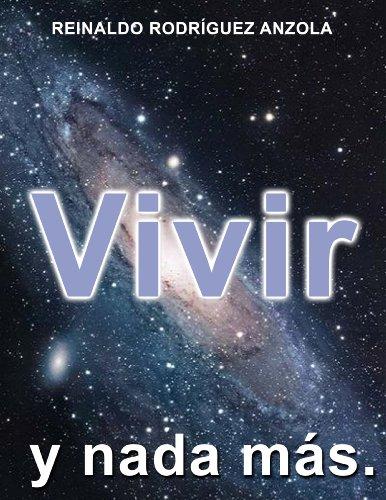 VIVIR Y NADA MÁS (VIDA Y MUERTE nº 3) por Reinaldo Rodríguez Anzola