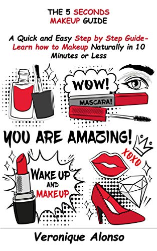 THE 5 SECONDS MAKEUP GUIDE: A Quick and Easy Step by step Guide-Learn how to Makeup Naturally in 10 Minutes or Less. (English Edition) -