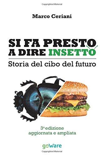 Si fa presto a dire insetto. Storia del cibo del futuro: sulle nostre tavole qualcosa di nuovo seppur antico